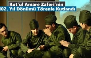 Kut'ül Amare Zaferi'nin 102. Yıl Dönümü...