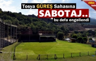 TOSYA GÜREŞ SAHASINA SABOTAJ BU DEFA ENGELLENDİ