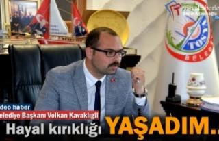 Başkan Volkan Kavaklıgil ''Hayal Kırıklığı...