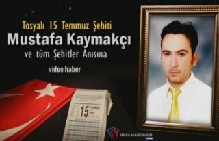 15 TEMMUZ ŞEHİTİ TOSYALI MUSTAFA KAYMAKÇI VE TÜM...