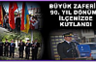 BÜYÜK ZAFERİN 90. YIL DÖNÜMÜ İLÇEMİZDE KUTLANDI...