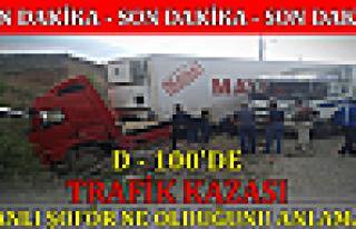 D-100'de Trafik Kazası ''İranlı Şoför Neye Uğradığını...