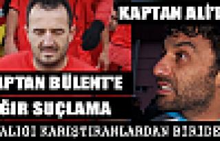 Kaptan Ali Kaptan Bülenti Suçladı