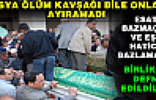 ''ÖLÜM KAVŞAĞI'' BİLE AYIRAMADI-BİRLİKTE DEFN...