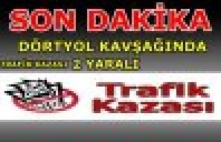 SON DAKİKA - DÖRTYOL KAVŞAĞINDA KAZA-21.06.2011