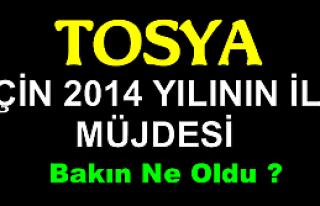 TOSYA  İÇİN 2014 YILININ İLK MÜJDESİ