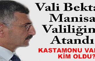 Vali Bektaş, Manisa Valiliğine Atandı