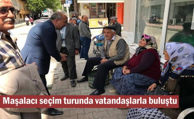 Maşalacı seçim turunda vatandaşlarla buluştu