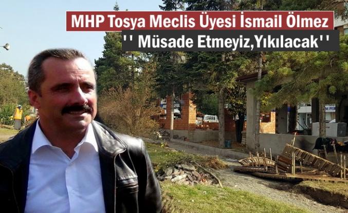 MHP Tosya Belediye Meclis Üyesi Yıkım Kararı Almak İstiyor