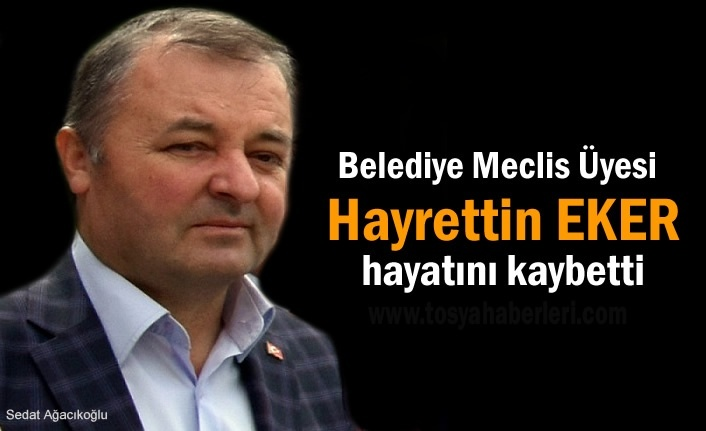 Tosya Belediye Meclis Üyesi Hayrettin Eker Hayatını Kaybetti
