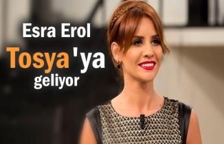 ESRA EROL TOSYA'YA GELİYOR