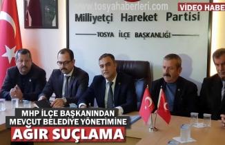 MHP Tosya İlçe Başkanı Tosya Belediye Yönetimine Ağır Suçlamalar
