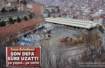 Tosya Belediyesi Son Defa Süre Uzatımı Yaptı