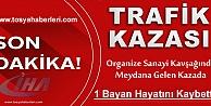 TOSYA D-100'DE TRAFİK KAZASINDA 1 KİŞİ HAYATINI KAYBETTİ