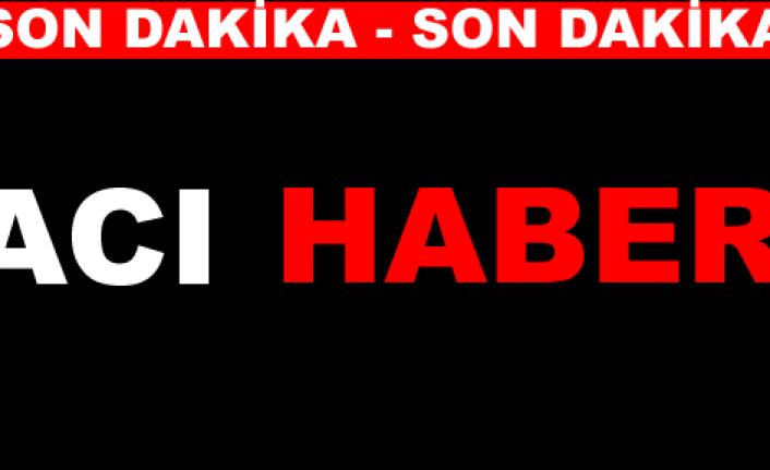 SON DAKİKA - ACI HABER