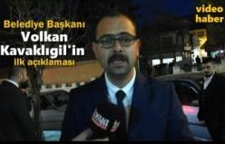 Belediye Başkanı Volkan Kavaklıgil İlk Açıklaması