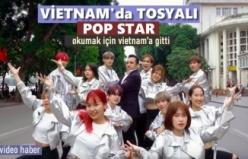 VİETNAM'DA TOSYALI POP STAR