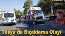 TOSYA'DA SAMAN SATMAYA GELEN ADAM BIÇAKLANDI