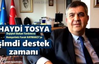 HAYDİ TOSYA HEMŞERİMİZ FARUK KAYMAKCI'YA...