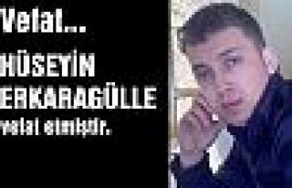 Hüseyin ERKARAGÜLLE VEFAT ETTİ..
