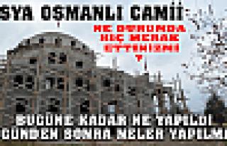 TOSYA OSMANLI CAMİİ'DE BUGÜNE KADAR NE YAPILDI