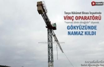 TOSYA'DA VİNÇ OPERATÖRÜ GÖKYÜZÜNDE NAMAZ KILDI