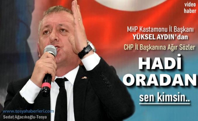 MHP KASTAMONU İL BAŞKANI YÜKSEL AYDIN'DAN CHP İL BAŞKANINA ''HADİ ORADAN''