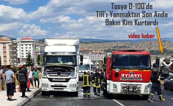 TOSYA D-100 DEN TIR YANGININA SÜRPRİZ MÜDAHALE