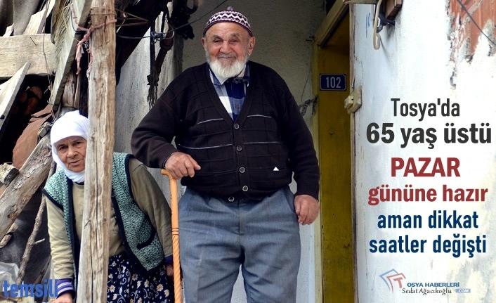 TOSYA'DA 65 YAŞ VE ÜZERİ OLANLAR PAZAR GÜNÜNE DİKKAT